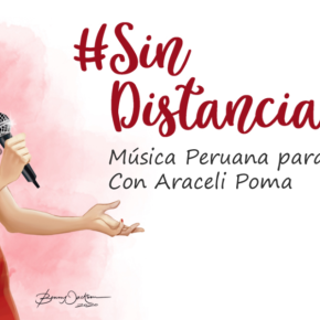 Programa #SinDistancias: Riqueza cultural y fuerza de la música peruana a cargo de de la productora y cantante Araceli Poma que acaba de lanzar el quintocapítulo