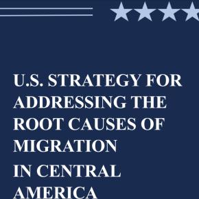 Plan de Estados Unidos para abordar las causas fundamentales de la migración irregular desde Centroamérica y gestionar la migración de forma humana. Encabeza la inseguridad económica y lacorrupción